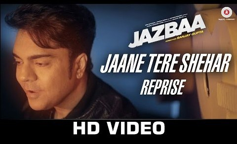 Jaane Tere Shehar Reprise  Jazbaa HD Video 1080p